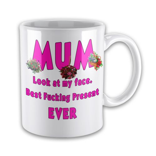 Mum Look at My Face Best F*CKING Present Ever Novelty Gift Mug
